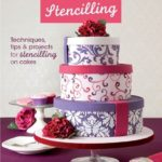The Contemporary Cake Decorating Bible Stenciling - Lindy Smith
